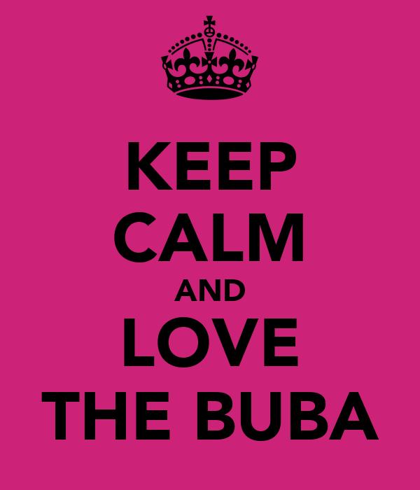 KEEP CALM AND LOVE THE BUBA