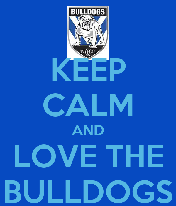 KEEP CALM AND LOVE THE BULLDOGS