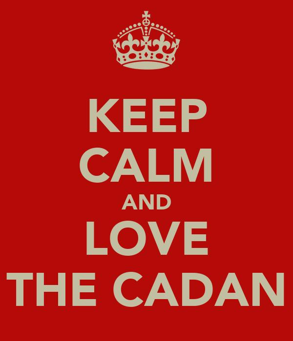 KEEP CALM AND LOVE THE CADAN