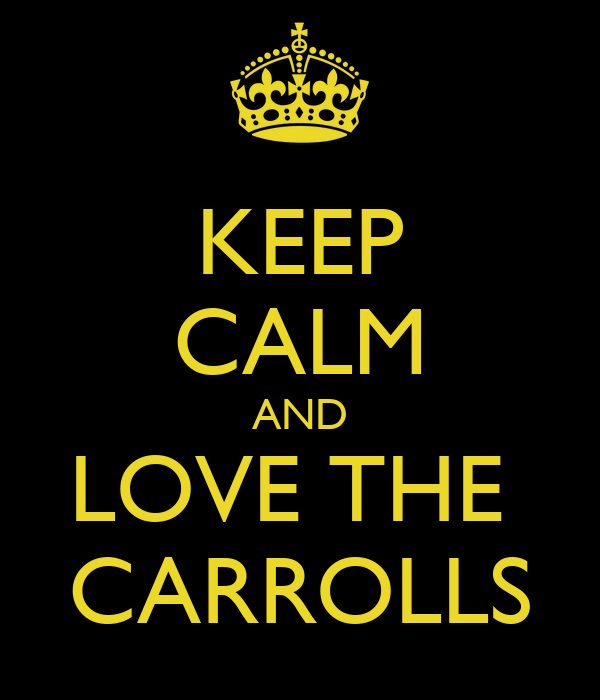 KEEP CALM AND LOVE THE  CARROLLS