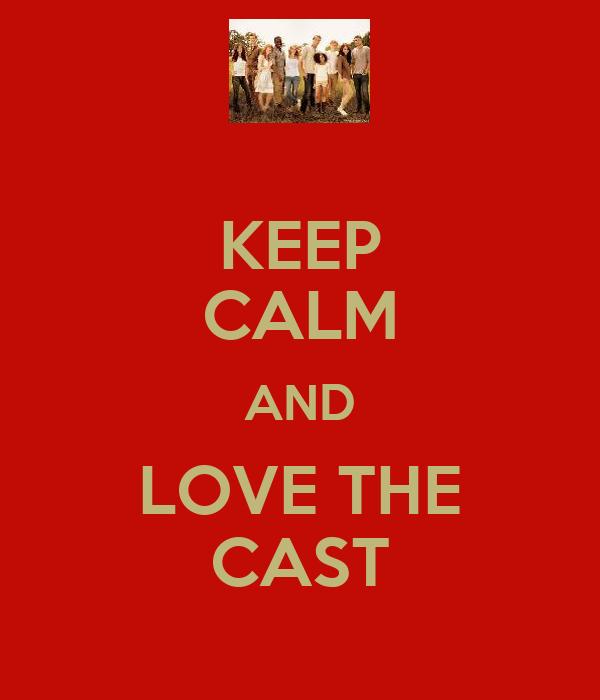 KEEP CALM AND LOVE THE CAST