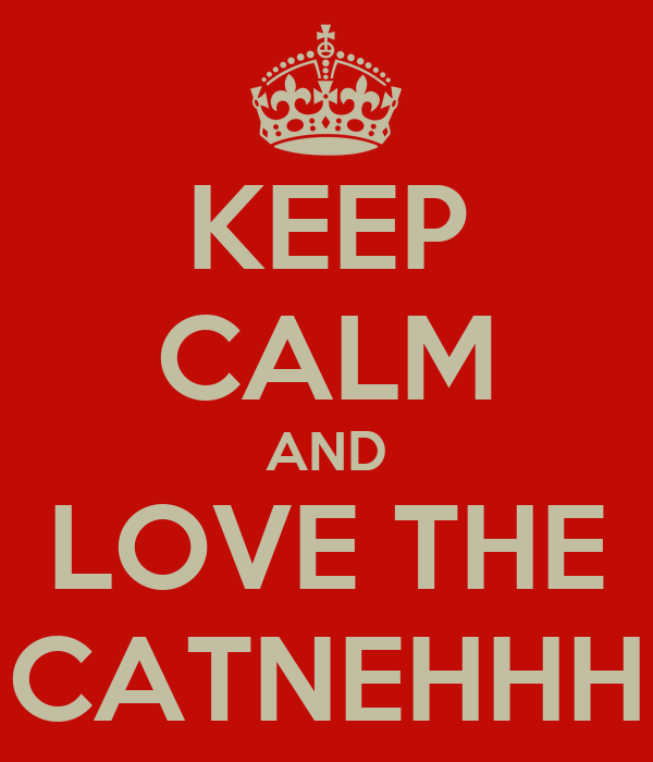 KEEP CALM AND LOVE THE CATNEHHH