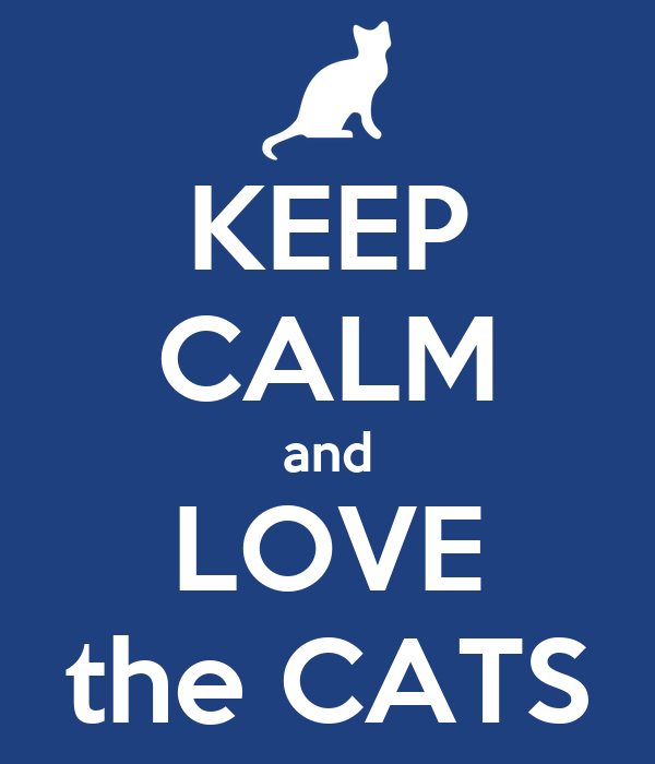 KEEP CALM and LOVE the CATS