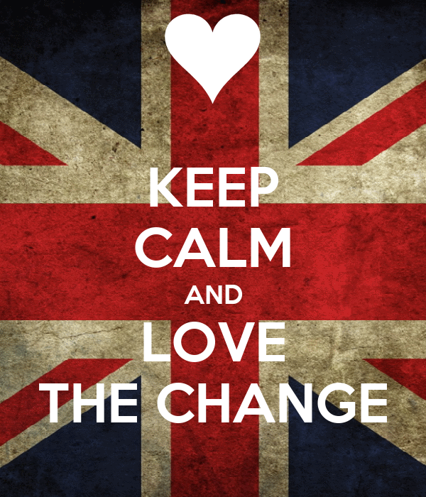 KEEP CALM AND LOVE THE CHANGE