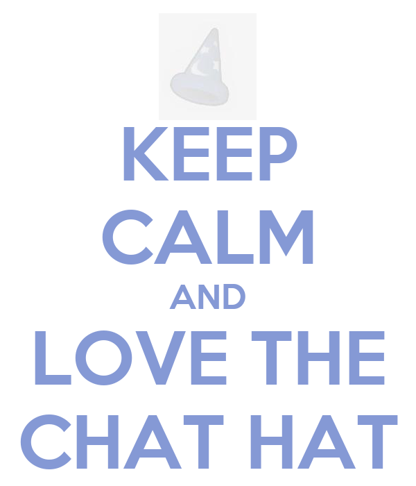 KEEP CALM AND LOVE THE CHAT HAT
