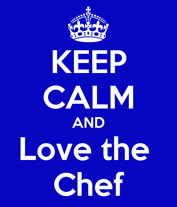 KEEP CALM AND Love the  Chef