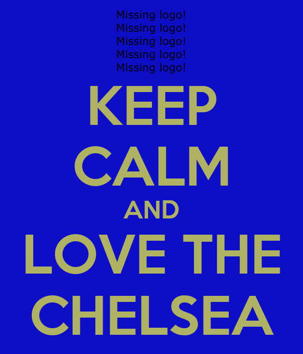 KEEP CALM AND LOVE THE CHELSEA