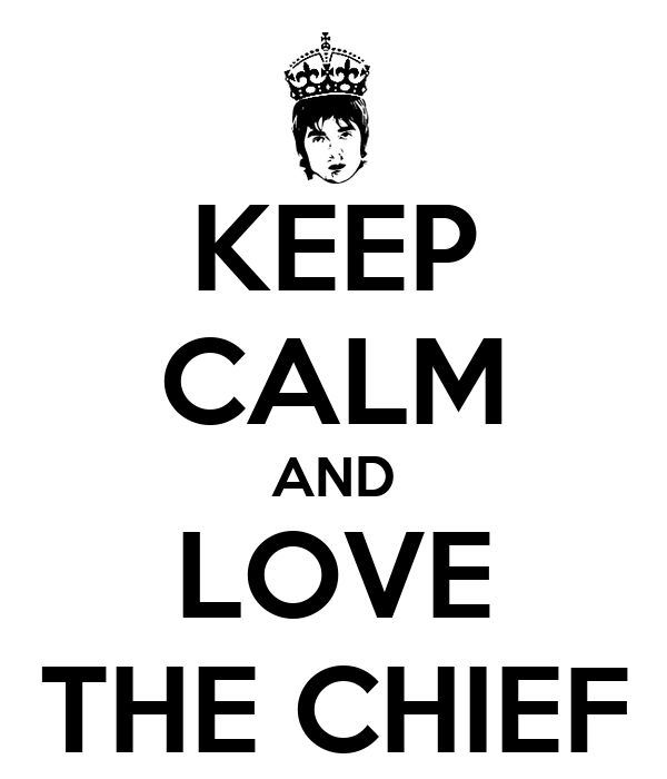 KEEP CALM AND LOVE THE CHIEF