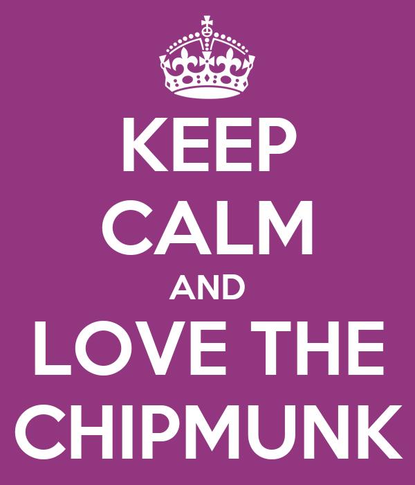 KEEP CALM AND LOVE THE CHIPMUNK