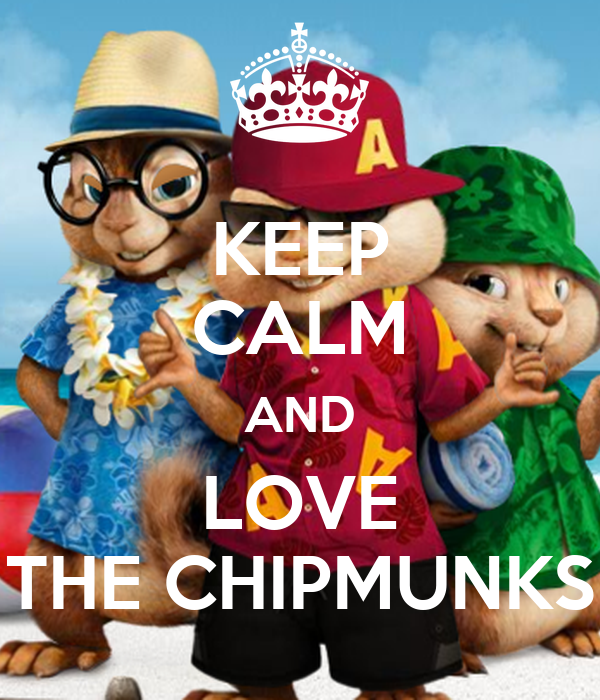 KEEP CALM AND LOVE THE CHIPMUNKS