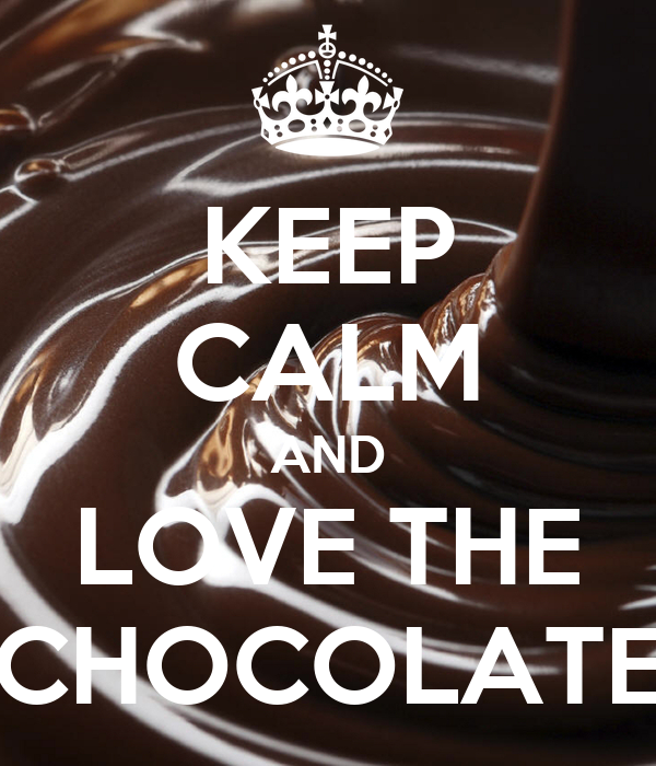 KEEP CALM AND LOVE THE CHOCOLATE