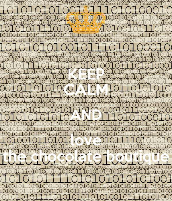 KEEP CALM AND love the chocolate boutique