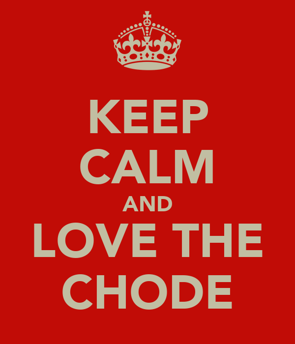 KEEP CALM AND LOVE THE CHODE