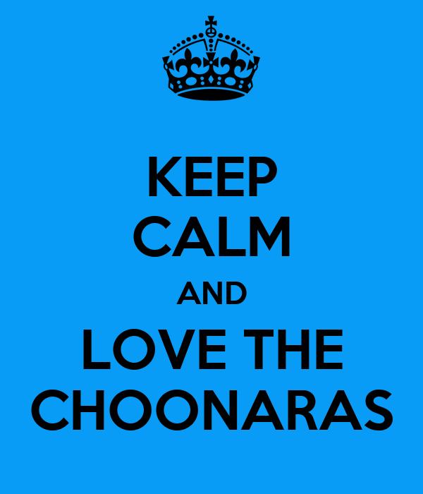 KEEP CALM AND LOVE THE CHOONARAS
