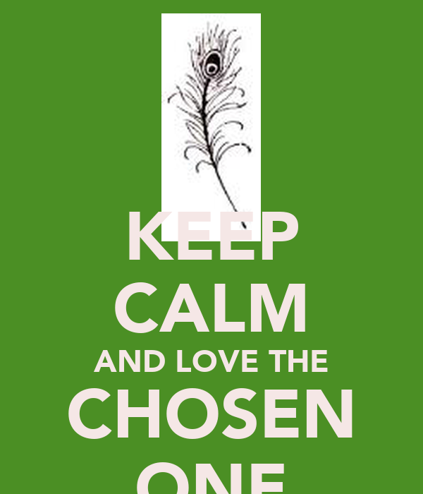 KEEP CALM AND LOVE THE CHOSEN ONE