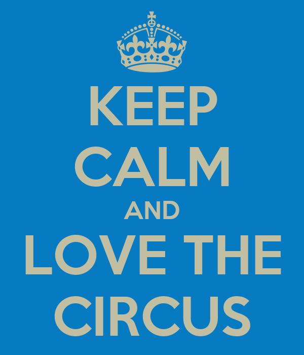 KEEP CALM AND LOVE THE CIRCUS