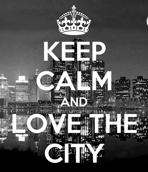 KEEP CALM AND LOVE THE CITY
