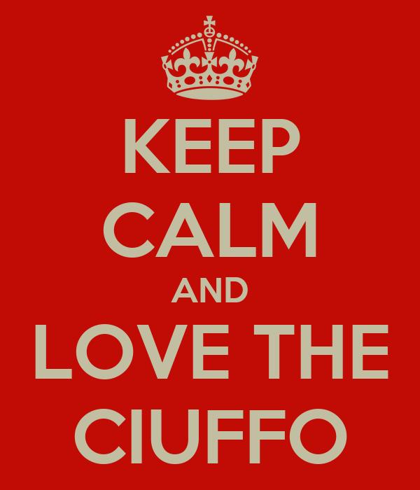 KEEP CALM AND LOVE THE CIUFFO