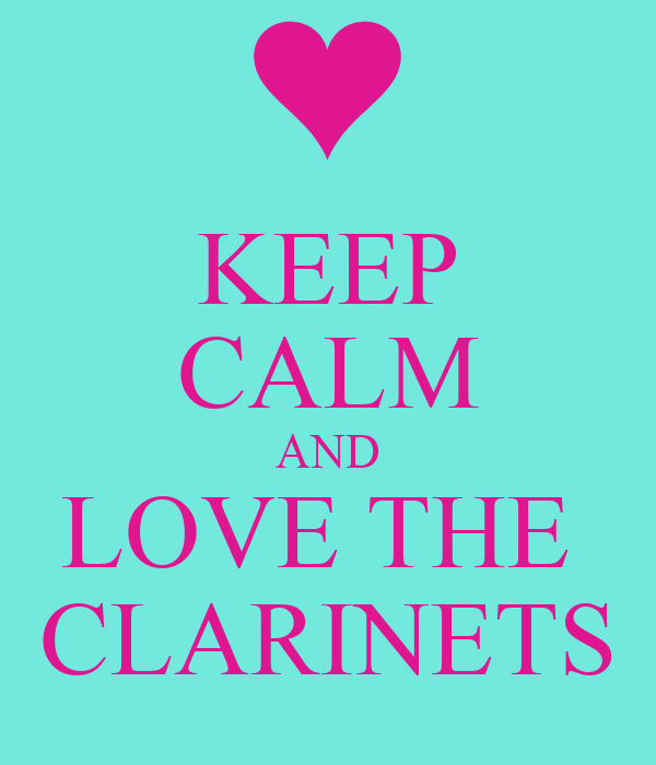 KEEP CALM AND LOVE THE  CLARINETS