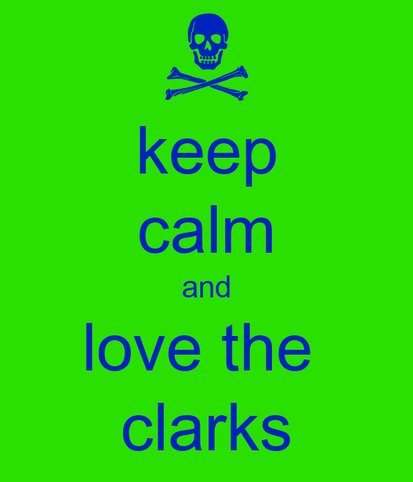 keep calm and love the  clarks