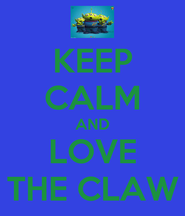 KEEP CALM AND LOVE THE CLAW