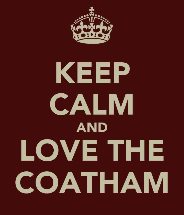 KEEP CALM AND LOVE THE COATHAM