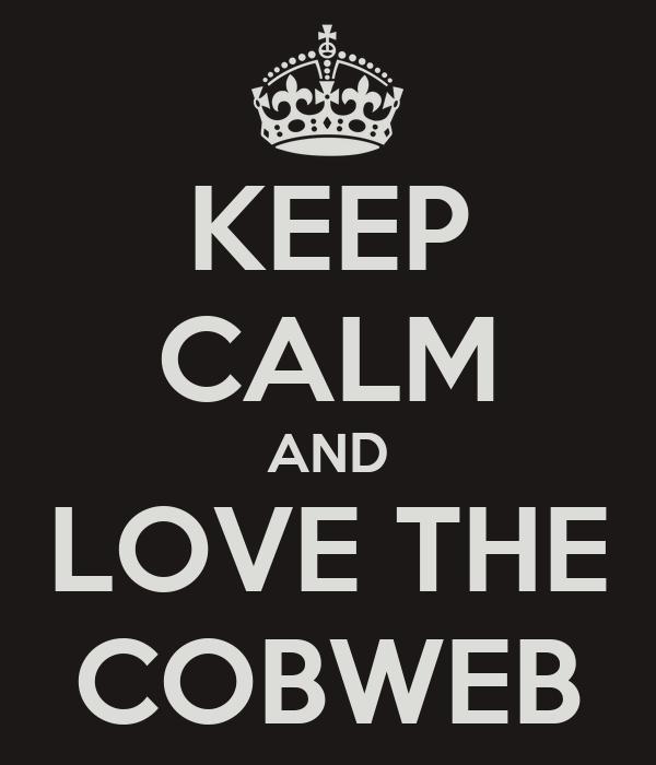 KEEP CALM AND LOVE THE COBWEB
