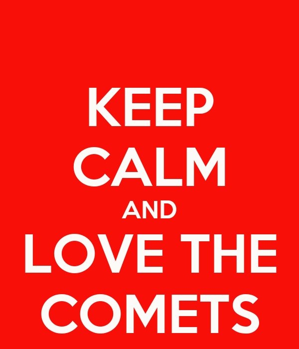KEEP CALM AND LOVE THE COMETS