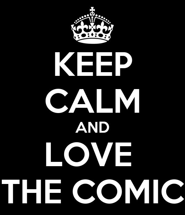 KEEP CALM AND LOVE  THE COMIC