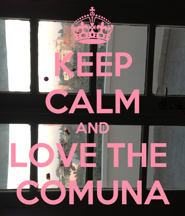 KEEP CALM AND LOVE THE  COMUNA