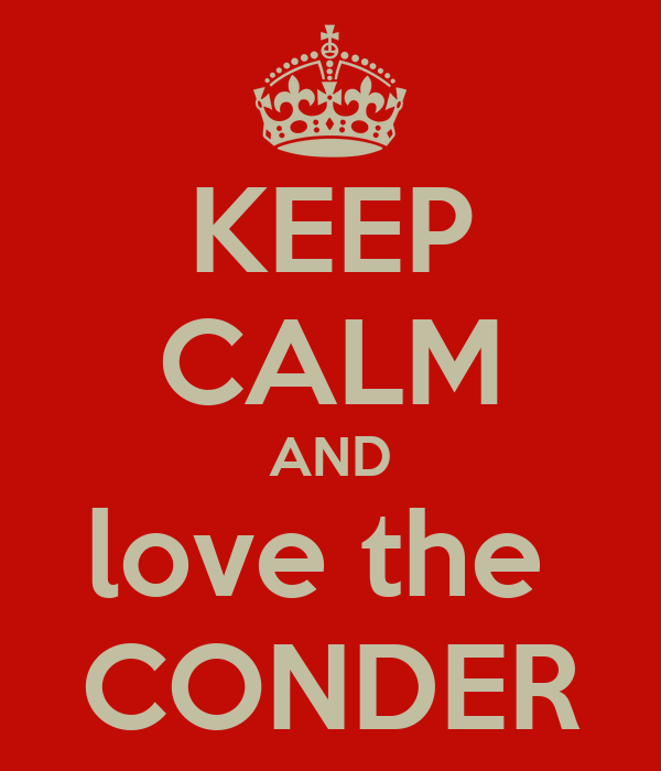 KEEP CALM AND love the  CONDER