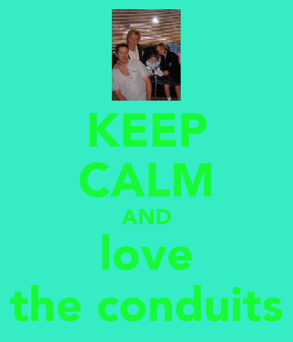 KEEP CALM AND love the conduits