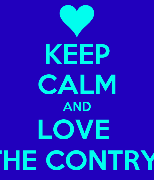 KEEP CALM AND LOVE  THE CONTRY