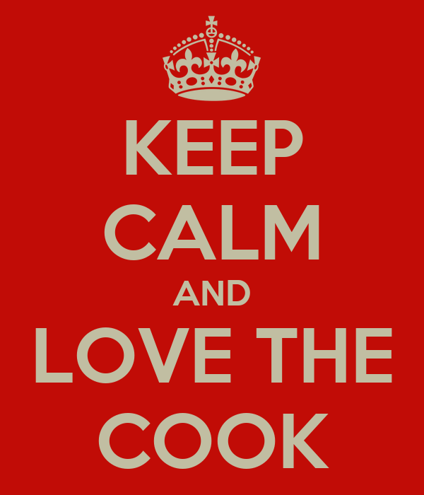KEEP CALM AND LOVE THE COOK