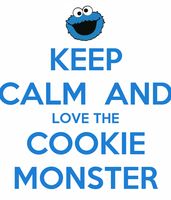 KEEP CALM  AND LOVE THE COOKIE MONSTER