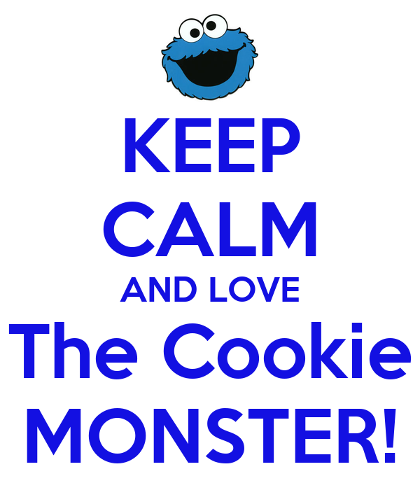 KEEP CALM AND LOVE The Cookie MONSTER!