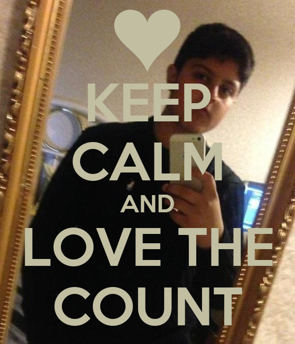 KEEP CALM AND LOVE THE COUNT