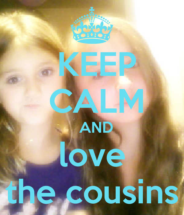 KEEP  CALM   AND love the cousins