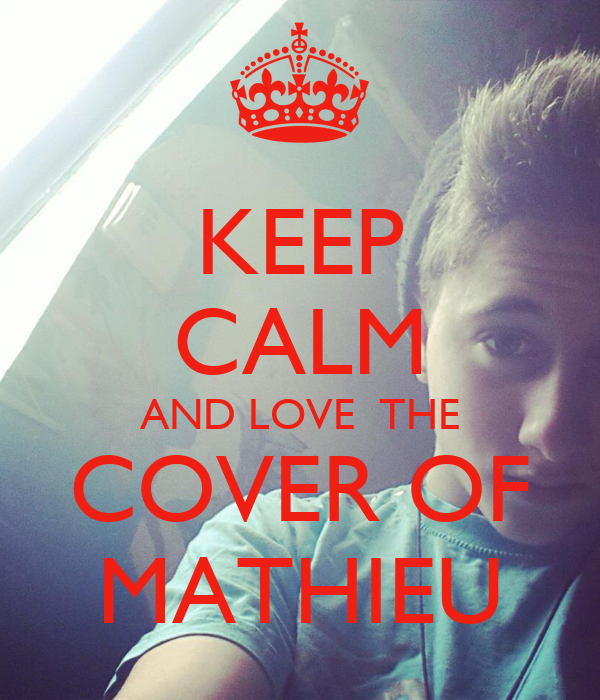 KEEP CALM AND LOVE  THE COVER OF MATHIEU