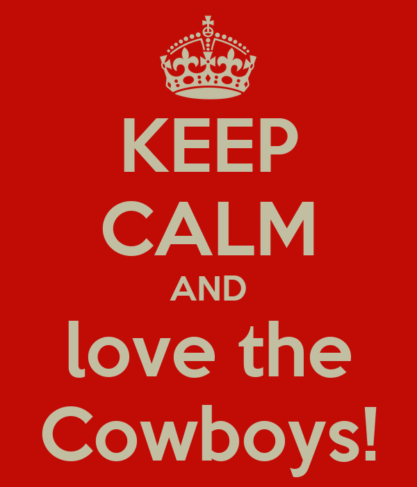 KEEP CALM AND love the Cowboys!