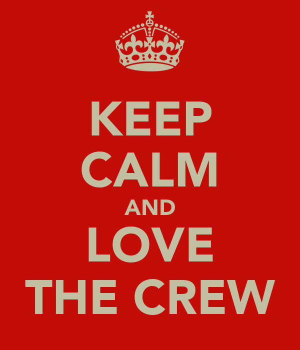 KEEP CALM AND LOVE THE CREW