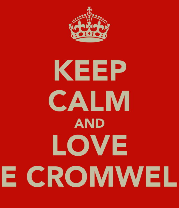 KEEP CALM AND LOVE THE CROMWELL'S