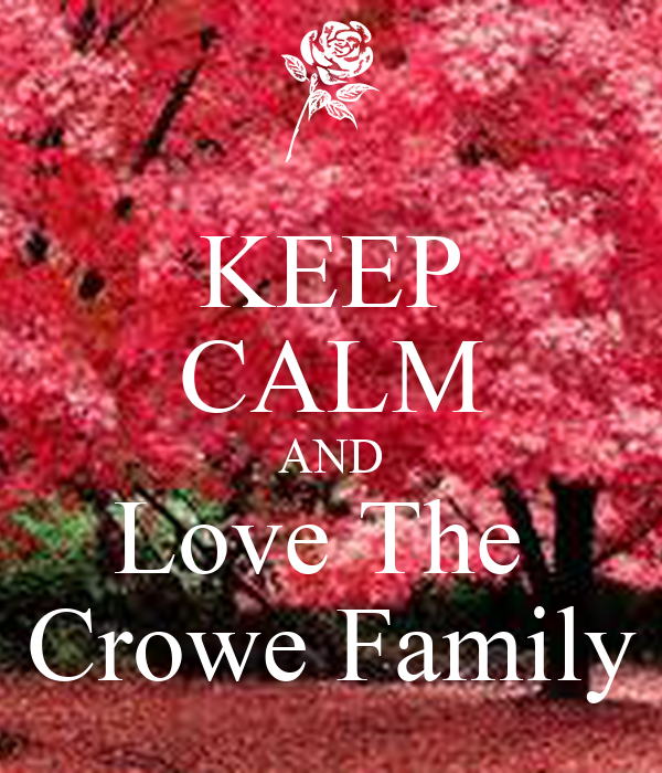 KEEP CALM AND Love The  Crowe Family