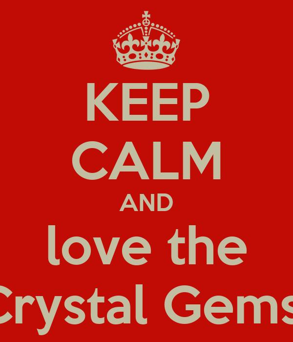 KEEP CALM AND love the Crystal Gems
