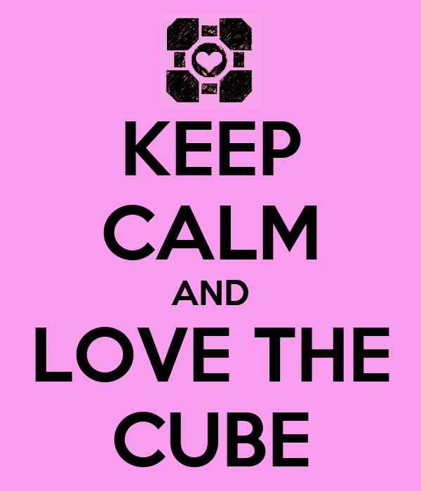 KEEP CALM AND LOVE THE CUBE