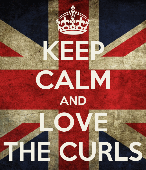 KEEP CALM AND LOVE THE CURLS
