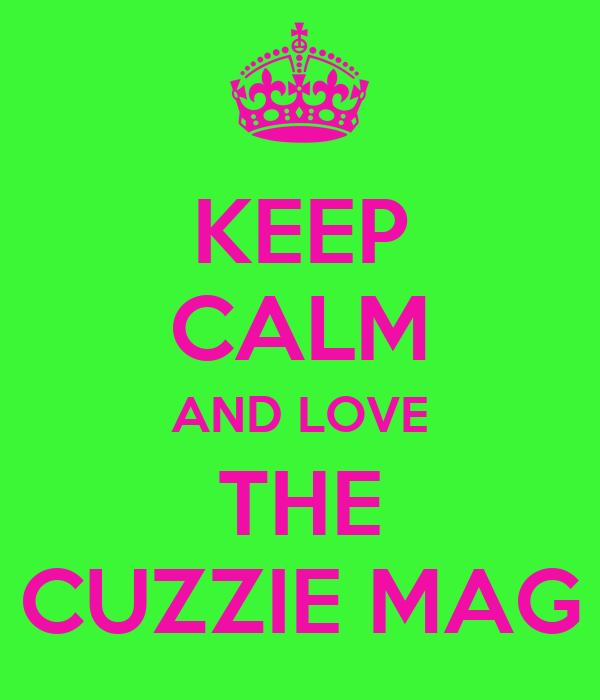 KEEP CALM AND LOVE THE CUZZIE MAG