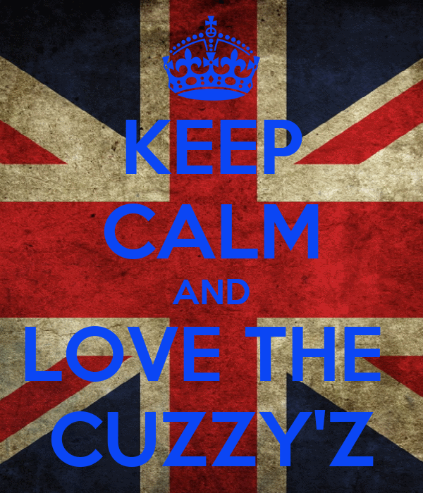 KEEP CALM AND LOVE THE  CUZZY'Z