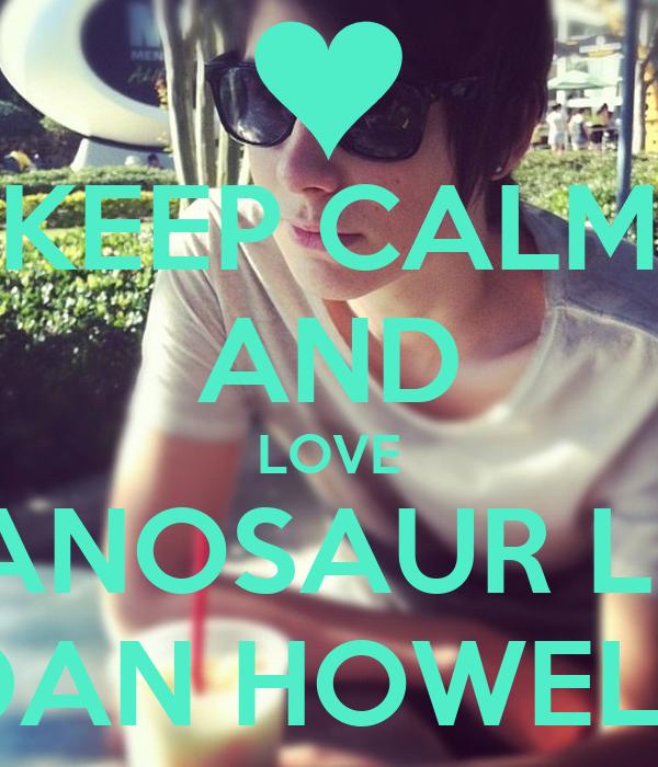 KEEP CALM AND LOVE THE DANOSAUR LEADER DAN HOWELL