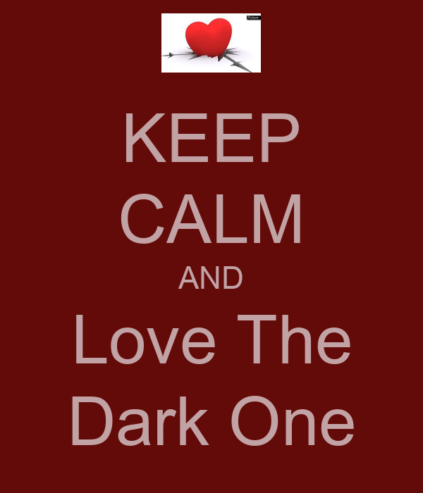 KEEP CALM AND Love The Dark One